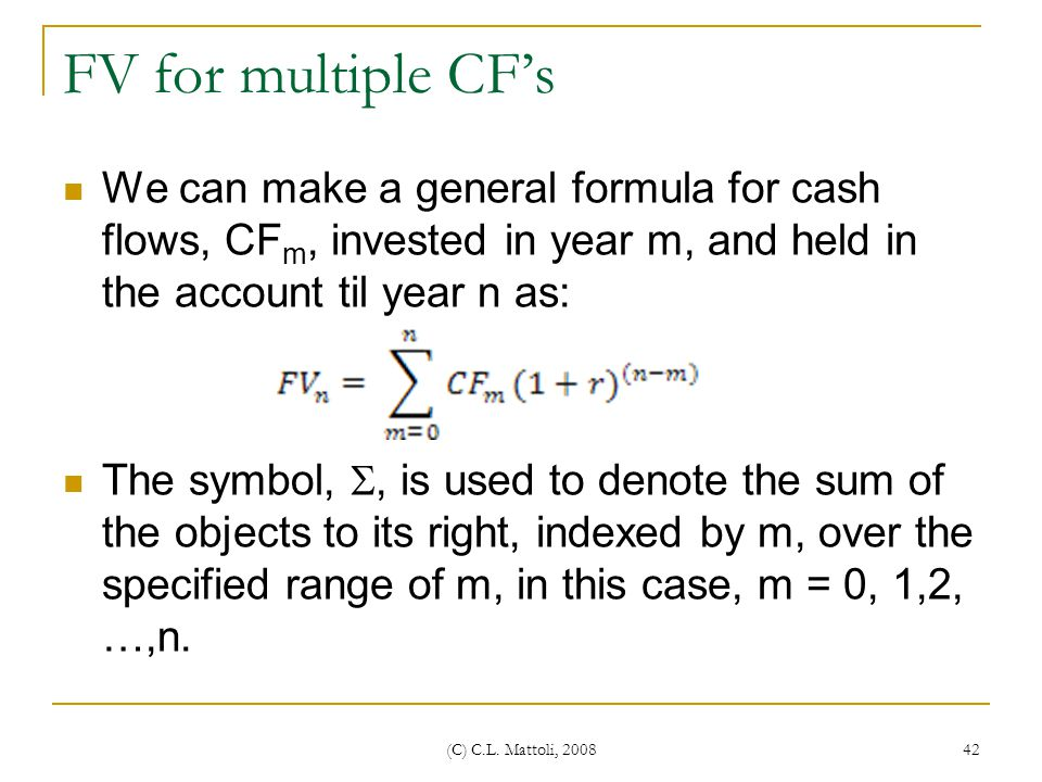 FV for multiple CF's We can make a general formula for cash flows, CFm, invested in year m, and held in the account til year n as: