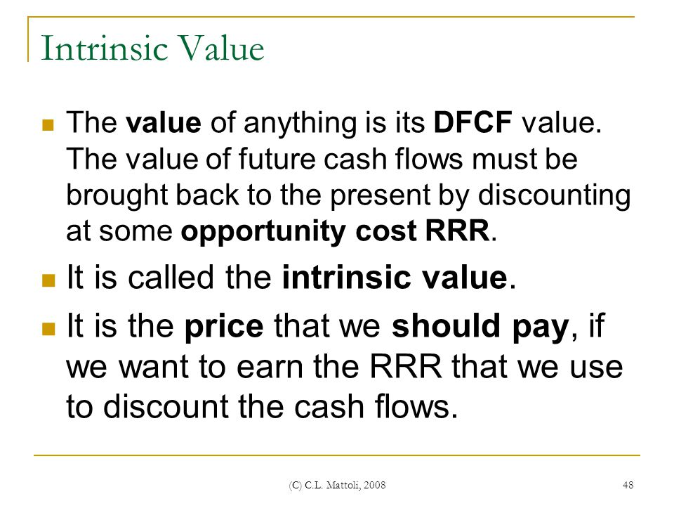 Intrinsic Value It is called the intrinsic value.
