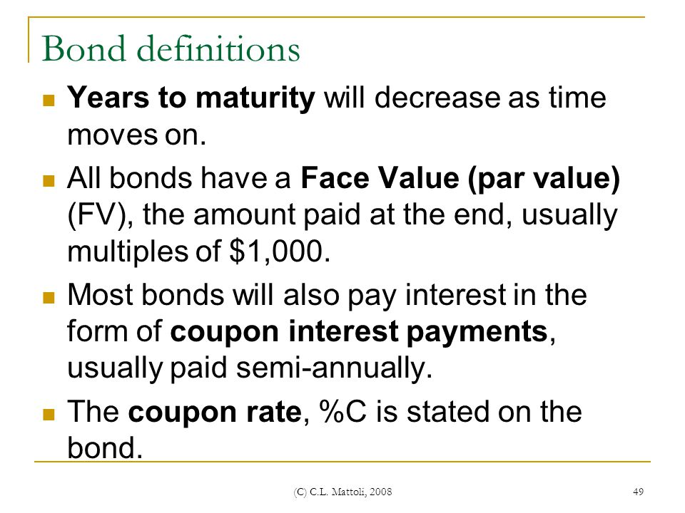 Bond definitions Years to maturity will decrease as time moves on.