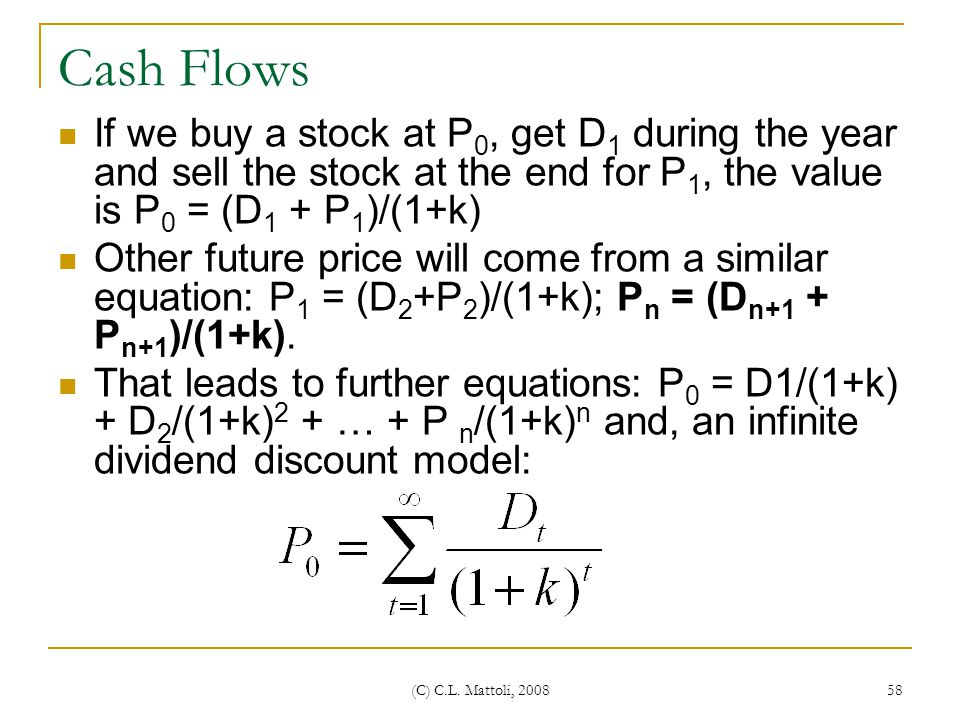 Cash Flows If we buy a stock at P0, get D1 during the year and sell the stock at the end for P1, the value is P0 = (D1 + P1)/(1+k)