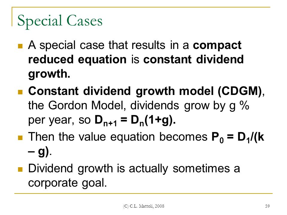 Special Cases A special case that results in a compact reduced equation is constant dividend growth.
