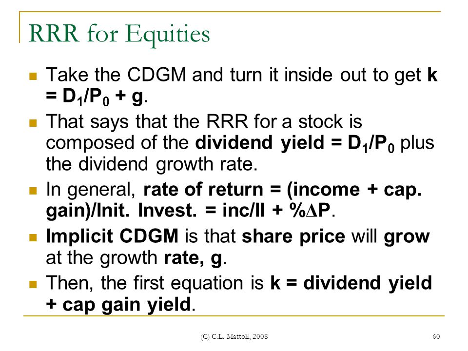RRR for Equities Take the CDGM and turn it inside out to get k = D1/P0 + g.