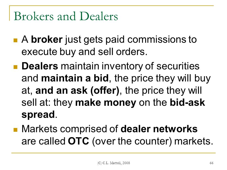 Brokers and Dealers A broker just gets paid commissions to execute buy and sell orders.