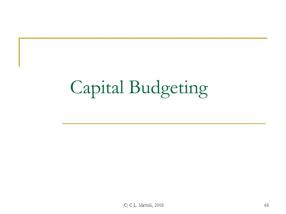 Capital Budgeting (C) C.L. Mattoli, 2008