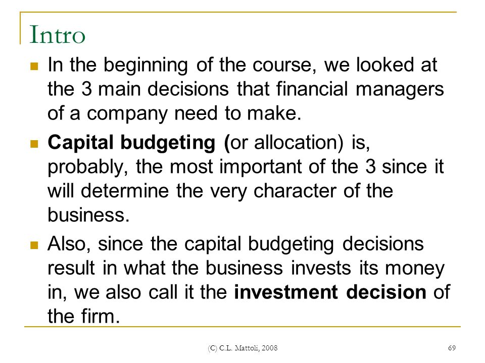 Intro In the beginning of the course, we looked at the 3 main decisions that financial managers of a company need to make.