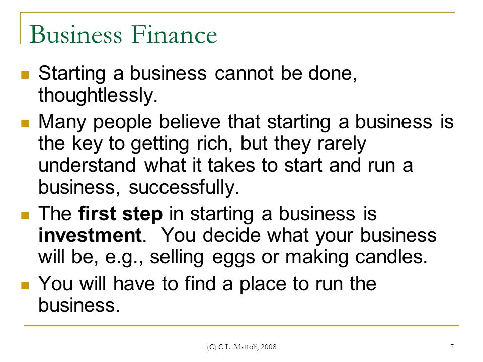 Business Finance Starting a business cannot be done, thoughtlessly.