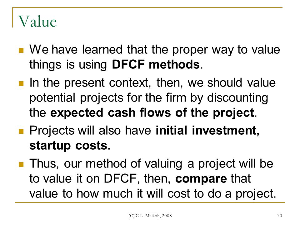 Value We have learned that the proper way to value things is using DFCF methods.