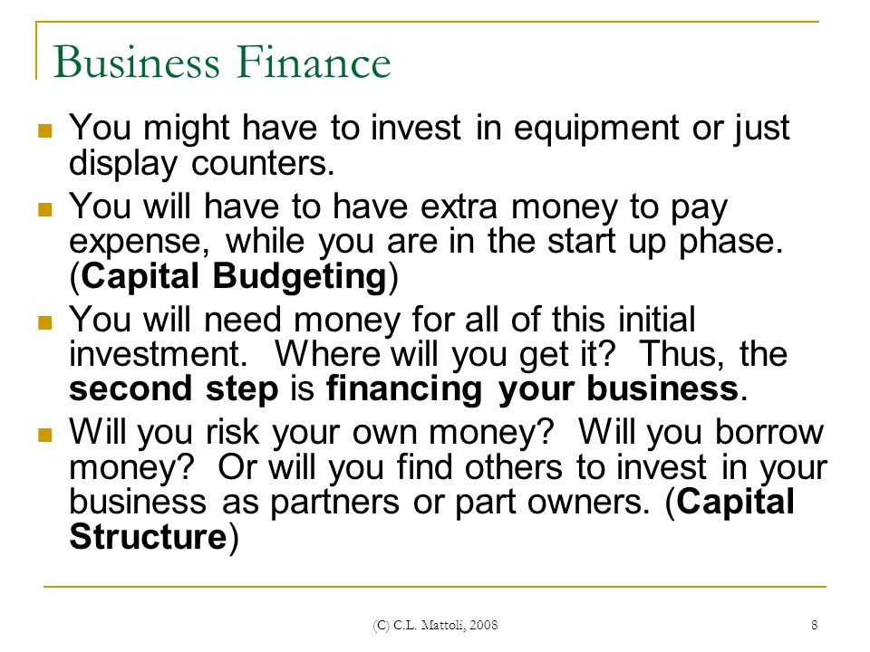 Business Finance You might have to invest in equipment or just display counters.
