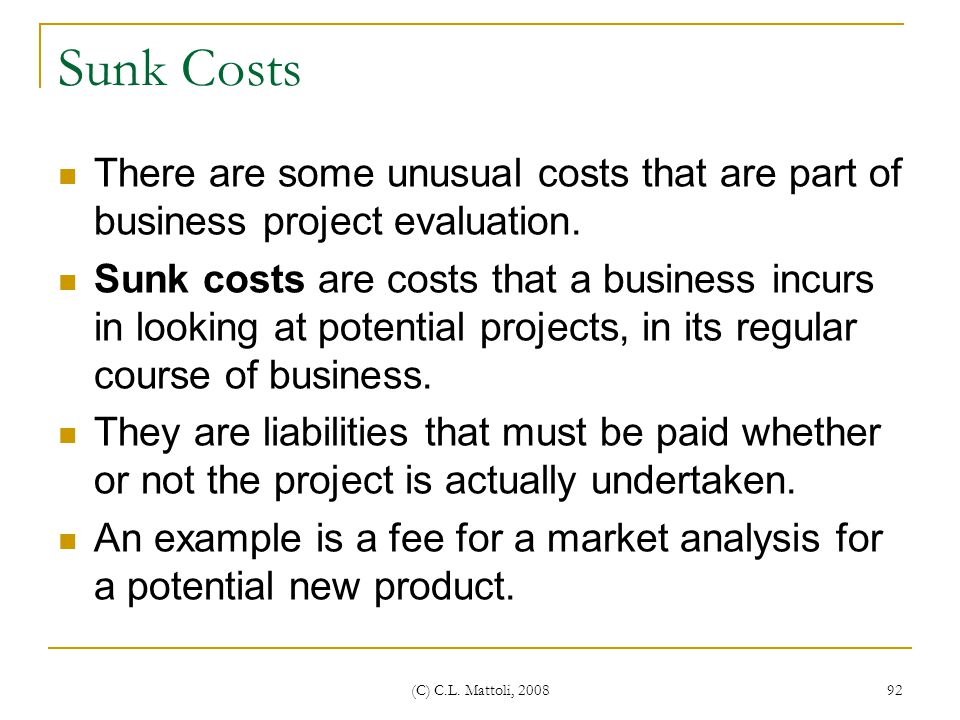 Sunk Costs There are some unusual costs that are part of business project evaluation.