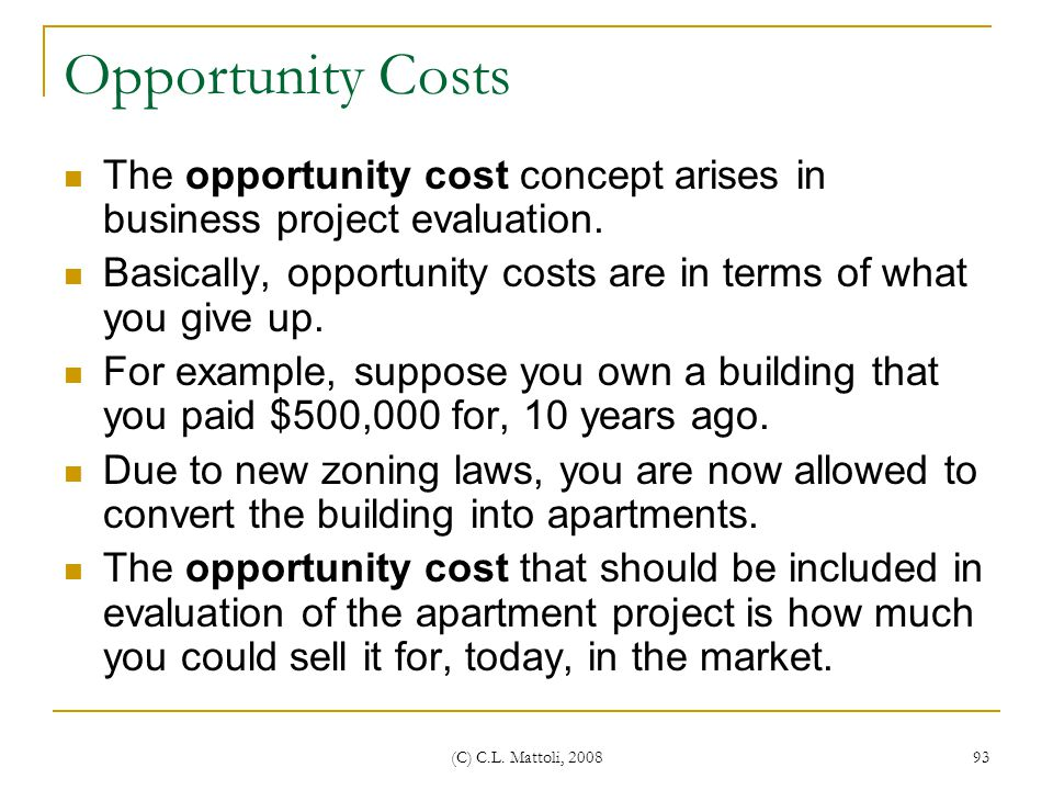 Opportunity Costs The opportunity cost concept arises in business project evaluation. Basically, opportunity costs are in terms of what you give up.