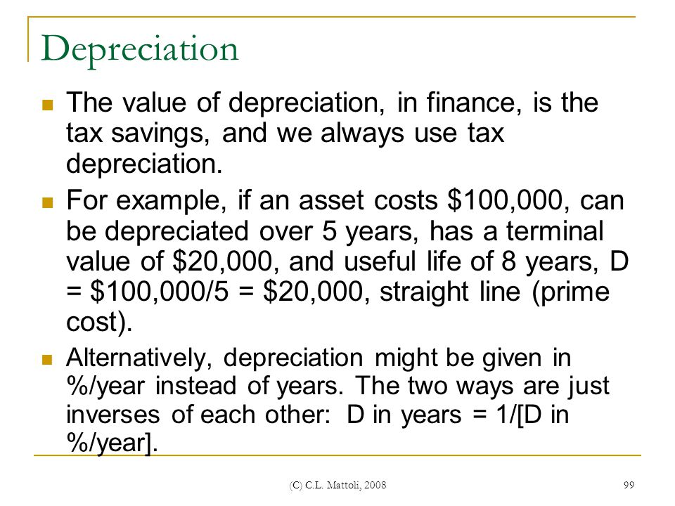 Depreciation The value of depreciation, in finance, is the tax savings, and we always use tax depreciation.