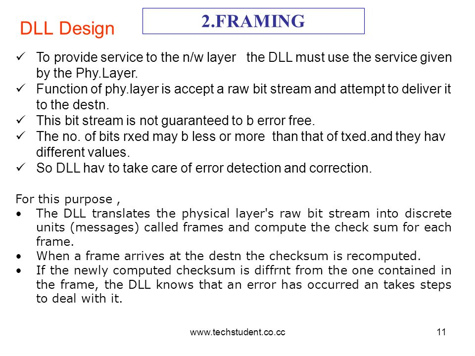 2.FRAMING DLL Design. To provide service to the n/w layer the DLL must use the service given by the Phy.Layer.