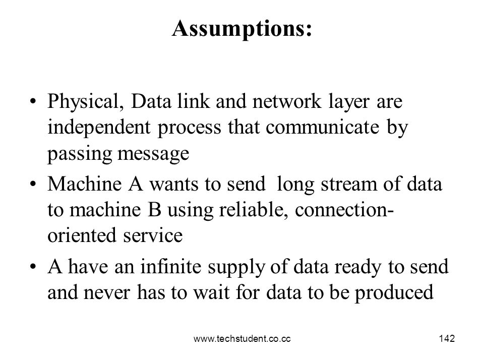 Assumptions: Physical, Data link and network layer are independent process that communicate by passing message.