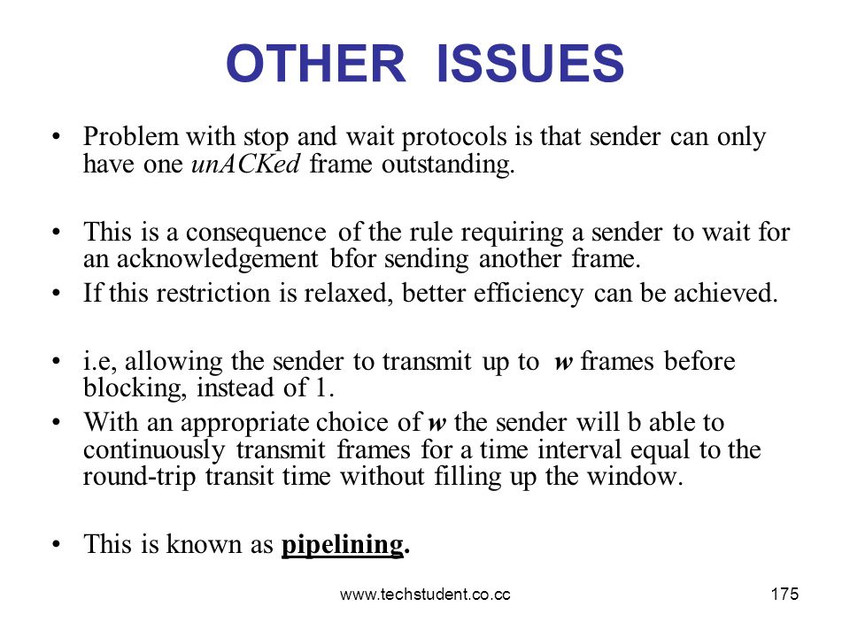 OTHER ISSUES Problem with stop and wait protocols is that sender can only have one unACKed frame outstanding.