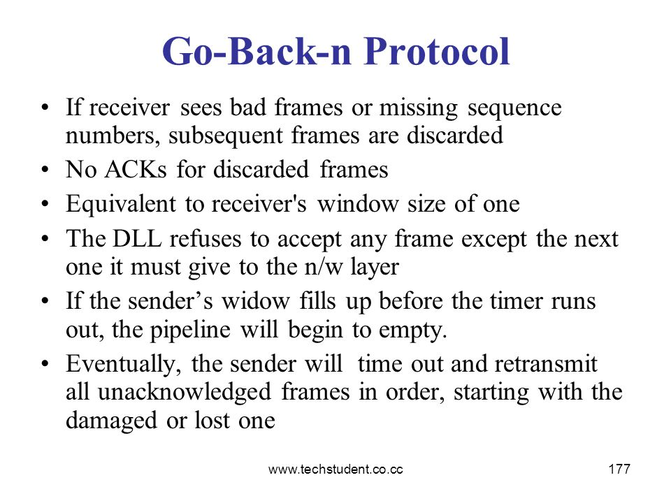 Go-Back-n Protocol If receiver sees bad frames or missing sequence numbers, subsequent frames are discarded.