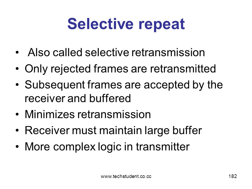 Selective repeat Also called selective retransmission