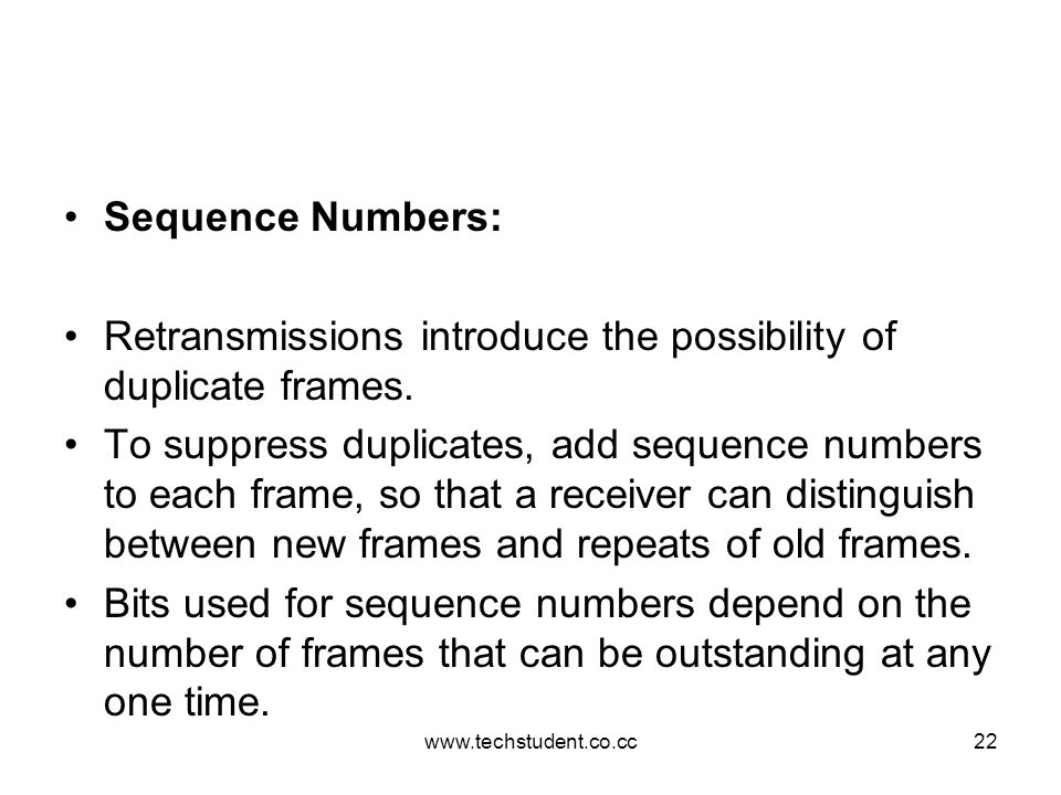 Retransmissions introduce the possibility of duplicate frames.