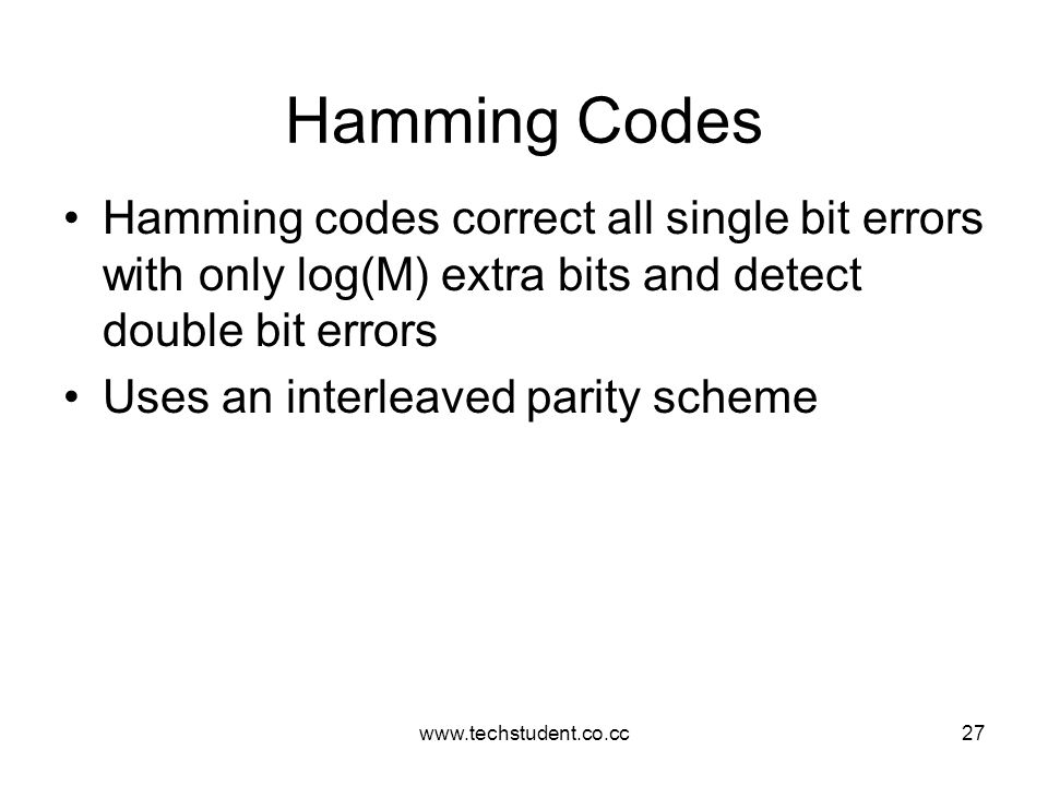 Hamming Codes Hamming codes correct all single bit errors with only log(M) extra bits and detect double bit errors.