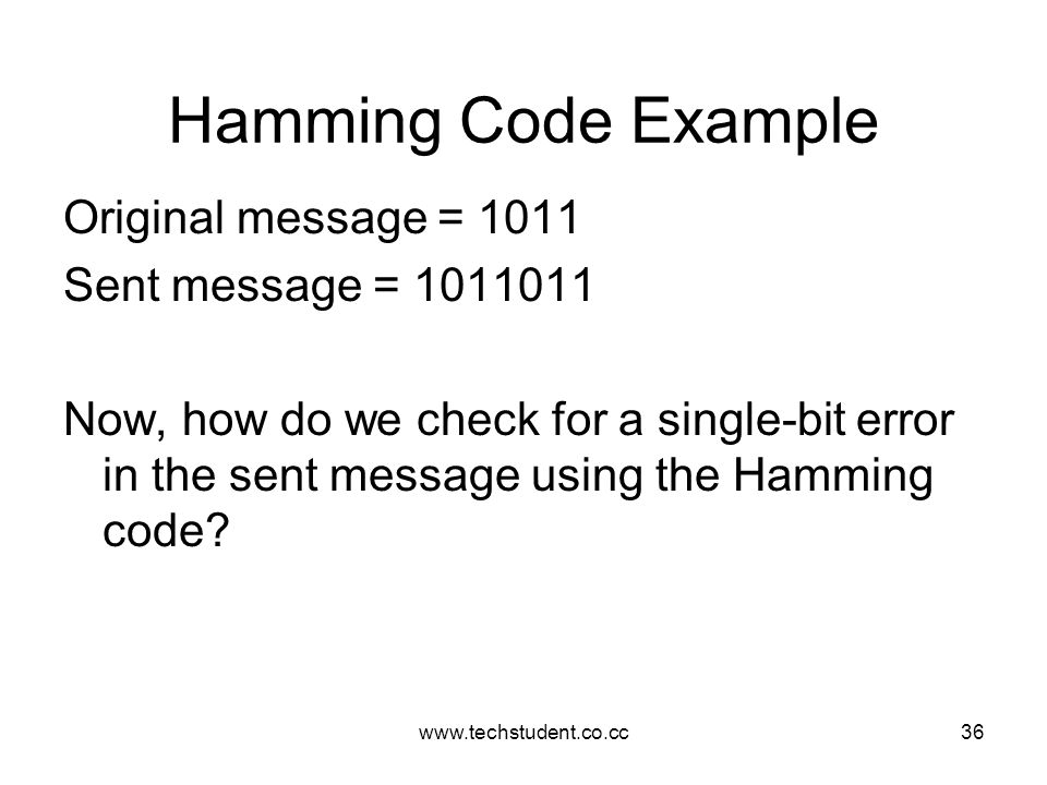 Hamming Code Example Original message = 1011 Sent message = 1011011
