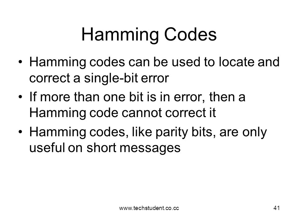 Hamming Codes Hamming codes can be used to locate and correct a single-bit error.