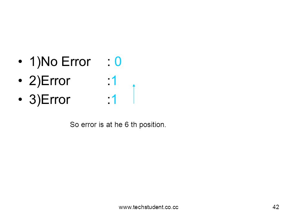 1)No Error : 0 2)Error :1 3)Error :1 So error is at he 6 th position.