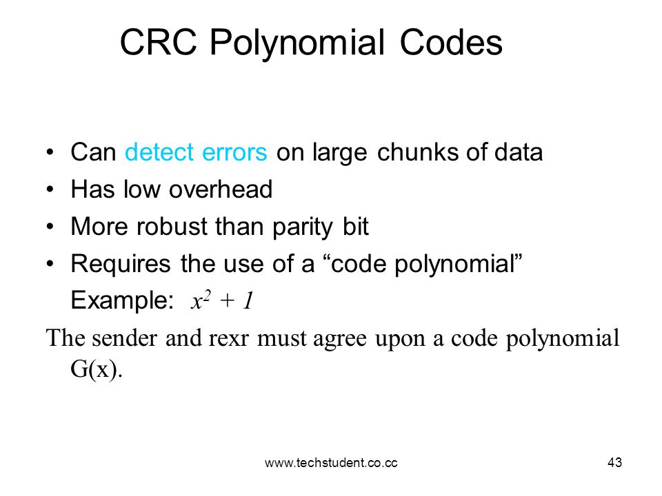 CRC Polynomial Codes Can detect errors on large chunks of data