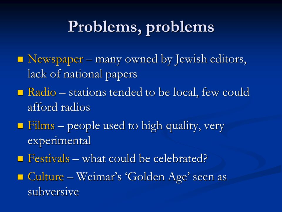 Problems, problems Newspaper – many owned by Jewish editors, lack of national papers. Radio – stations tended to be local, few could afford radios.