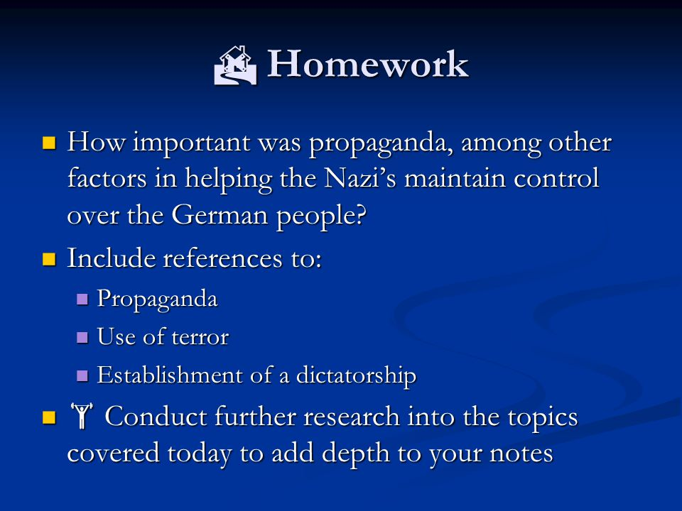  Homework How important was propaganda, among other factors in helping the Nazi's maintain control over the German people
