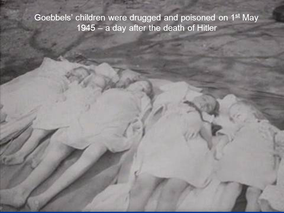 Goebbels' children were drugged and poisoned on 1st May 1945 – a day after the death of Hitler