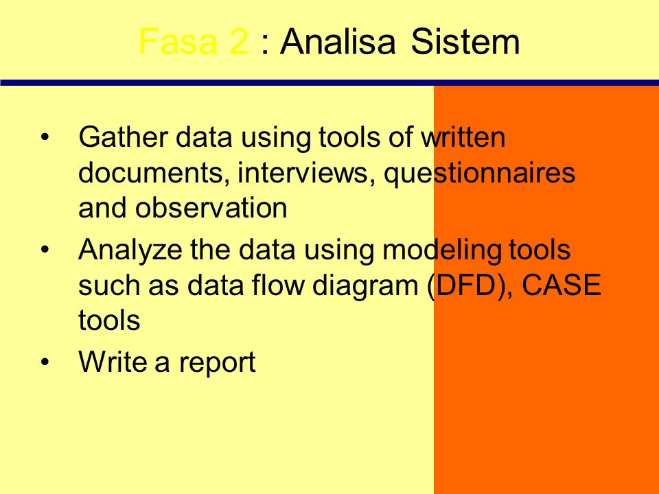 Fasa 2 : Analisa Sistem Gather data using tools of written documents, interviews, questionnaires and observation.