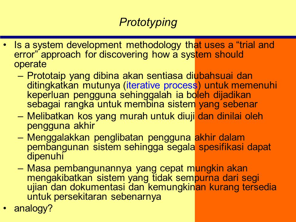 Prototyping Is a system development methodology that uses a trial and error approach for discovering how a system should operate.
