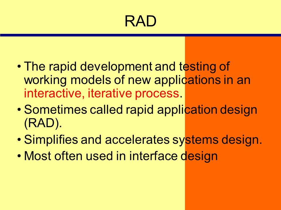 RAD The rapid development and testing of working models of new applications in an interactive, iterative process.