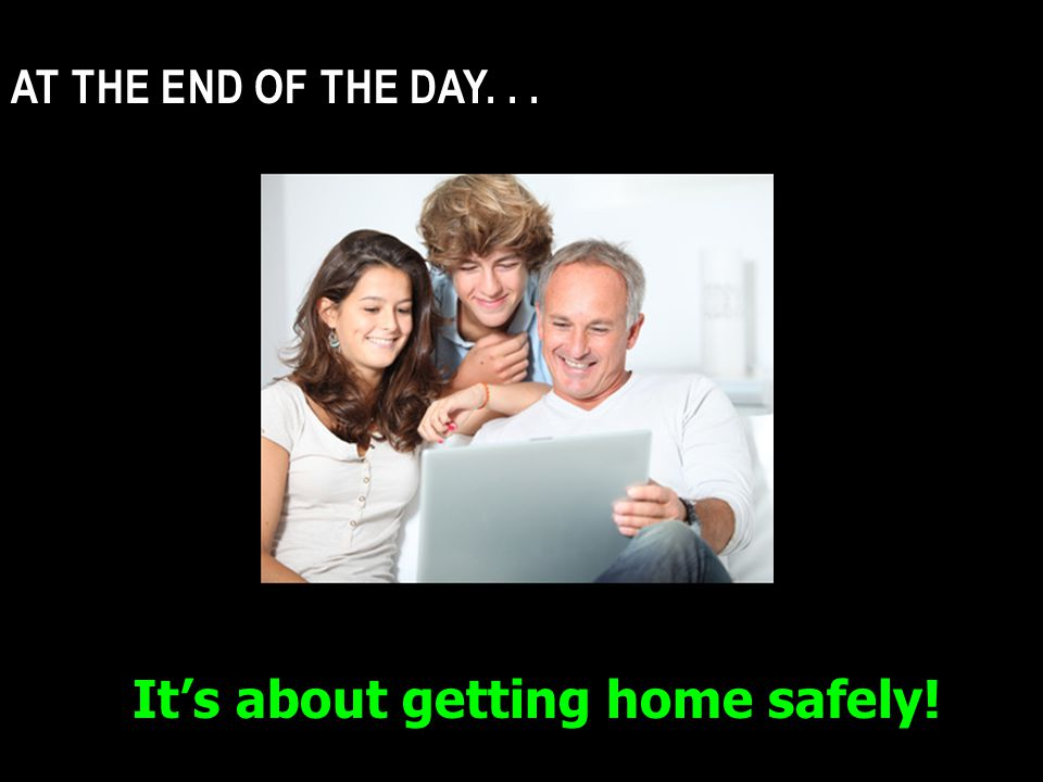 It's about getting home safely!