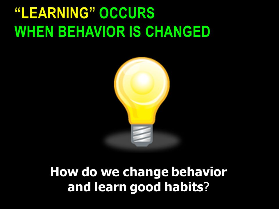 Learning occurs when behavior is changed