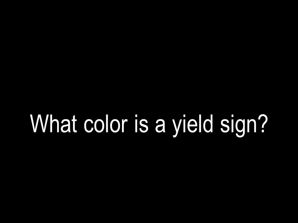What color is a yield sign