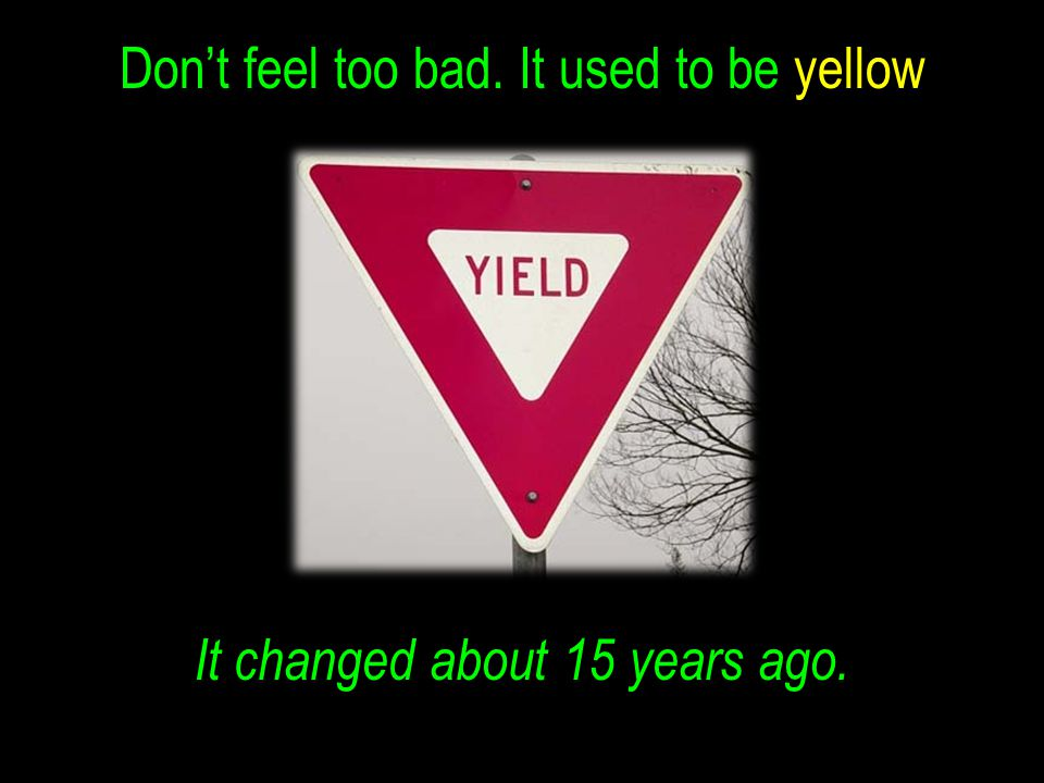 Don't feel too bad. It used to be yellow