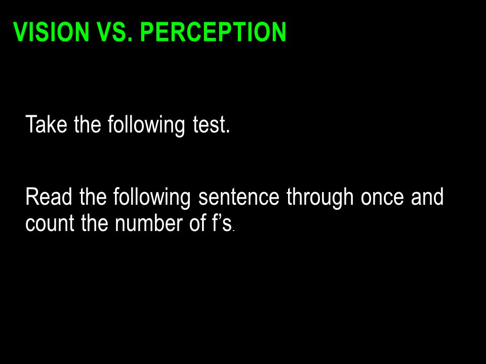 Vision vs. Perception Take the following test.