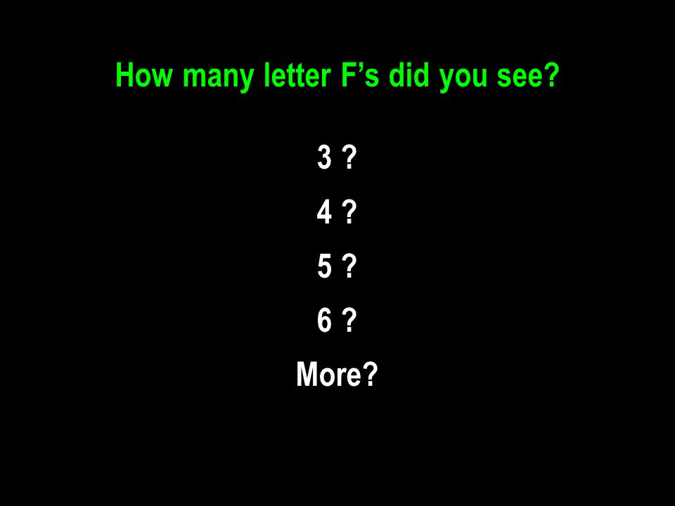 How many letter F's did you see 3 4 5 6 More