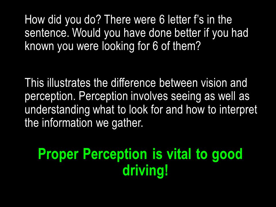 Proper Perception is vital to good driving!