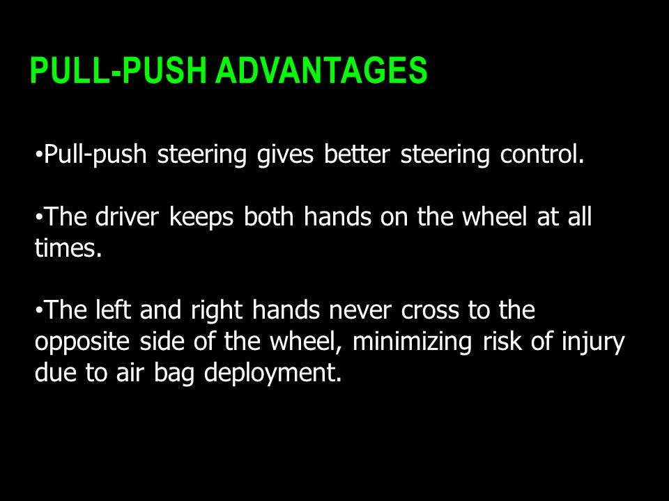 Pull-Push Advantages Pull-push steering gives better steering control.