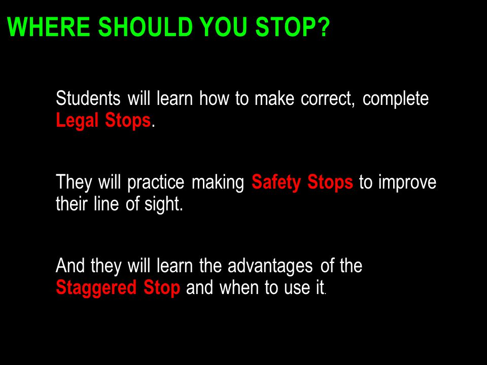 Where Should You Stop Students will learn how to make correct, complete Legal Stops.