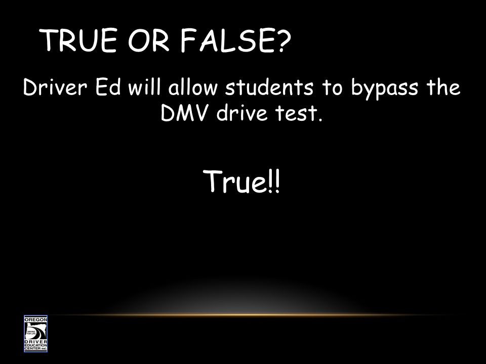 Driver Ed will allow students to bypass the DMV drive test.