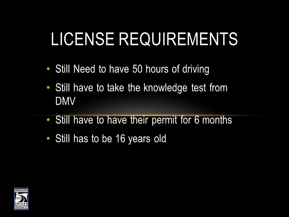 License requirements Still Need to have 50 hours of driving