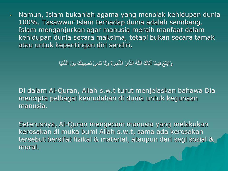 Namun, Islam bukanlah agama yang menolak kehidupan dunia 100%