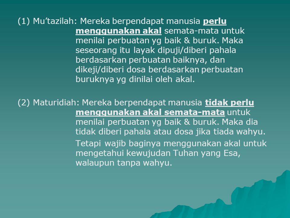 (1) Mu'tazilah: Mereka berpendapat manusia perlu