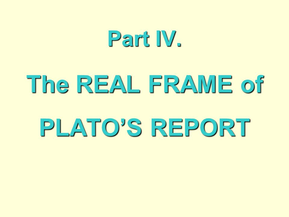 The REAL FRAME of PLATO'S REPORT