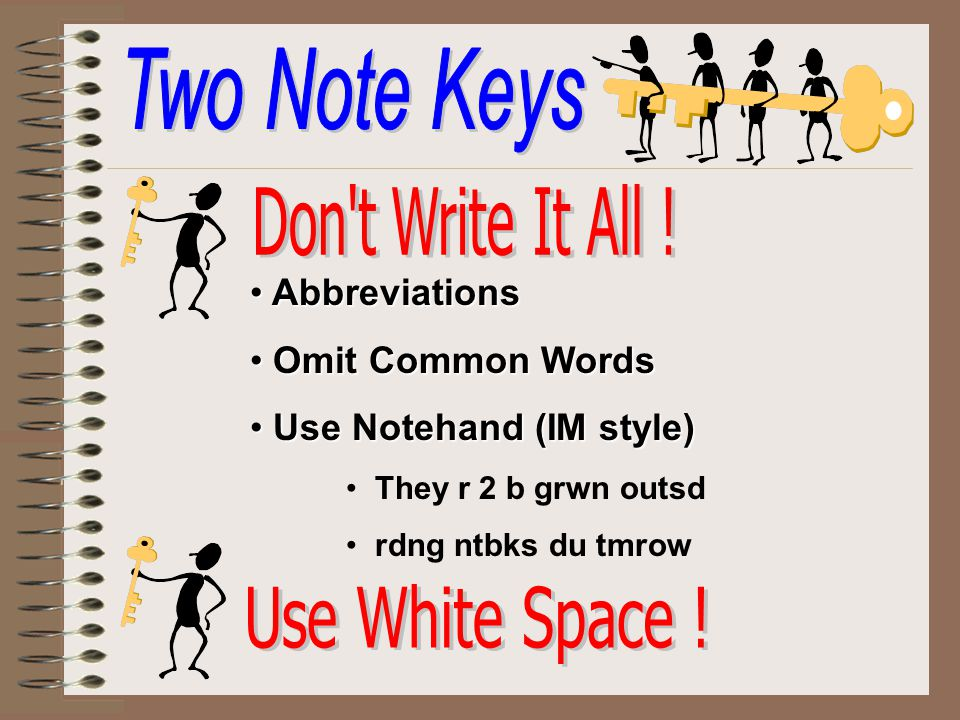Two Note Keys Don t Write It All ! Use White Space ! Abbreviations