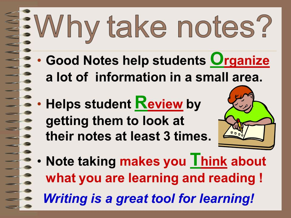 Why take notes Good Notes help students Organize a lot of information in a small area.