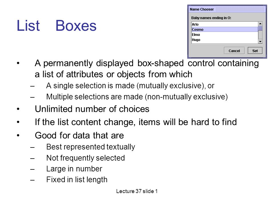 List Boxes A permanently displayed box-shaped control containing a list of attributes or objects from which.