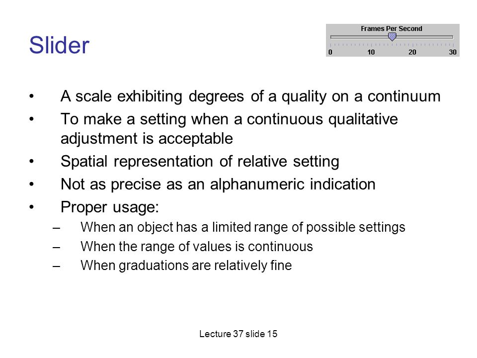 Slider A scale exhibiting degrees of a quality on a continuum